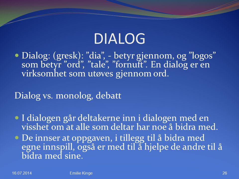 """DIALOG Dialog: (gresk): """"dia"""", - betyr gjennom, og """"logos"""" som betyr """"ord"""", """"tale"""", """"fornuft"""". En dialog er en virksomhet som utøves gjennom ord. Dial"""