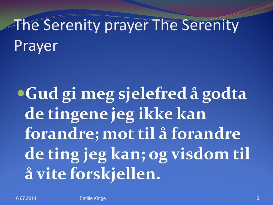 The Serenity prayer The Serenity Prayer Gud gi meg sjelefred å godta de tingene jeg ikke kan forandre; mot til å forandre de ting jeg kan; og visdom t