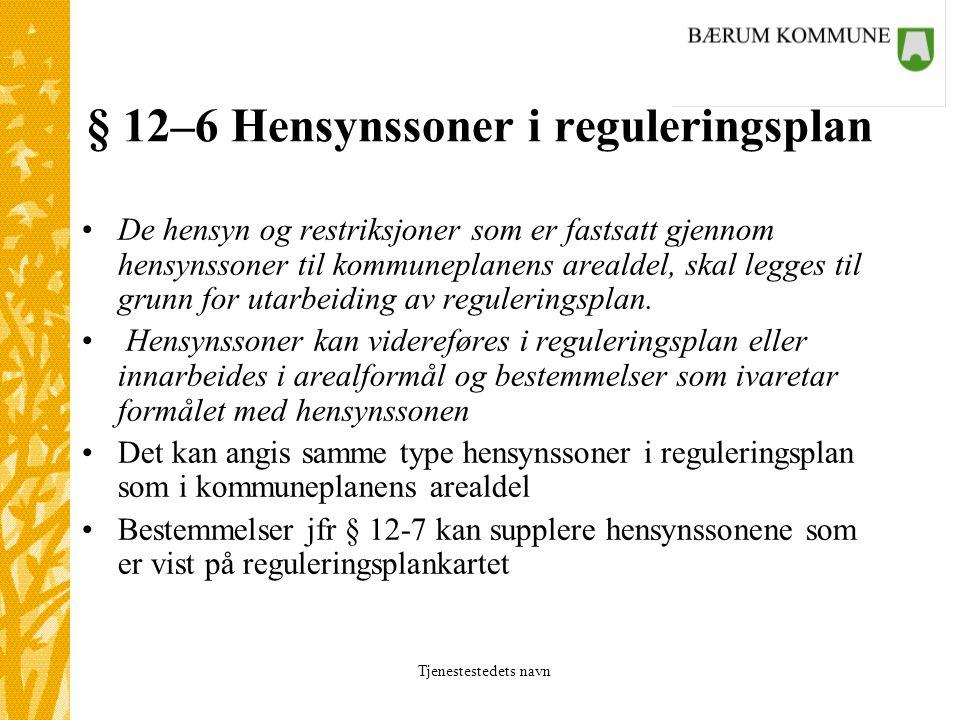 Tjenestestedets navn § 12–6 Hensynssoner i reguleringsplan De hensyn og restriksjoner som er fastsatt gjennom hensynssoner til kommuneplanens arealdel, skal legges til grunn for utarbeiding av reguleringsplan.