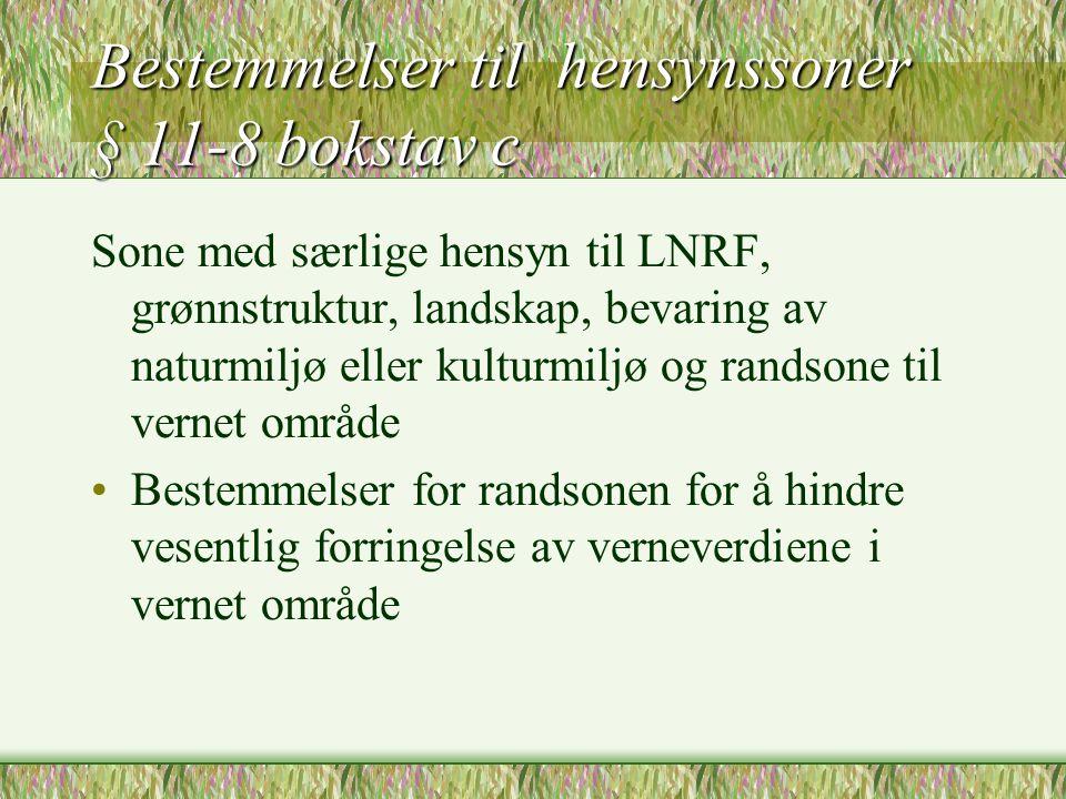 Bestemmelser til hensynssoner § 11-8 bokstav c Sone med særlige hensyn til LNRF, grønnstruktur, landskap, bevaring av naturmiljø eller kulturmiljø og