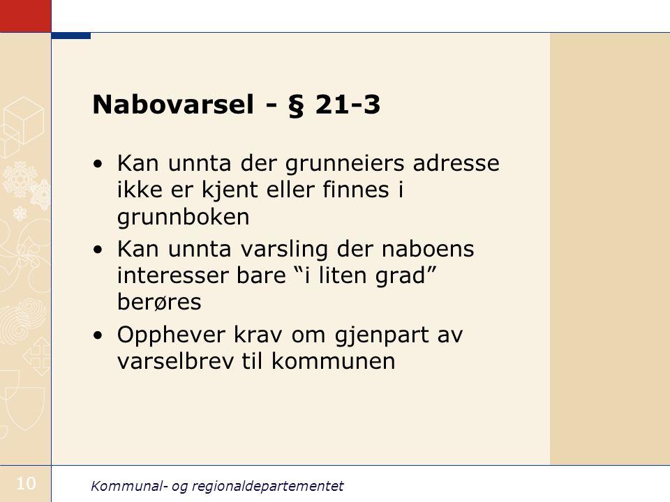 Kommunal- og regionaldepartementet 10 Nabovarsel - § 21-3 Kan unnta der grunneiers adresse ikke er kjent eller finnes i grunnboken Kan unnta varsling