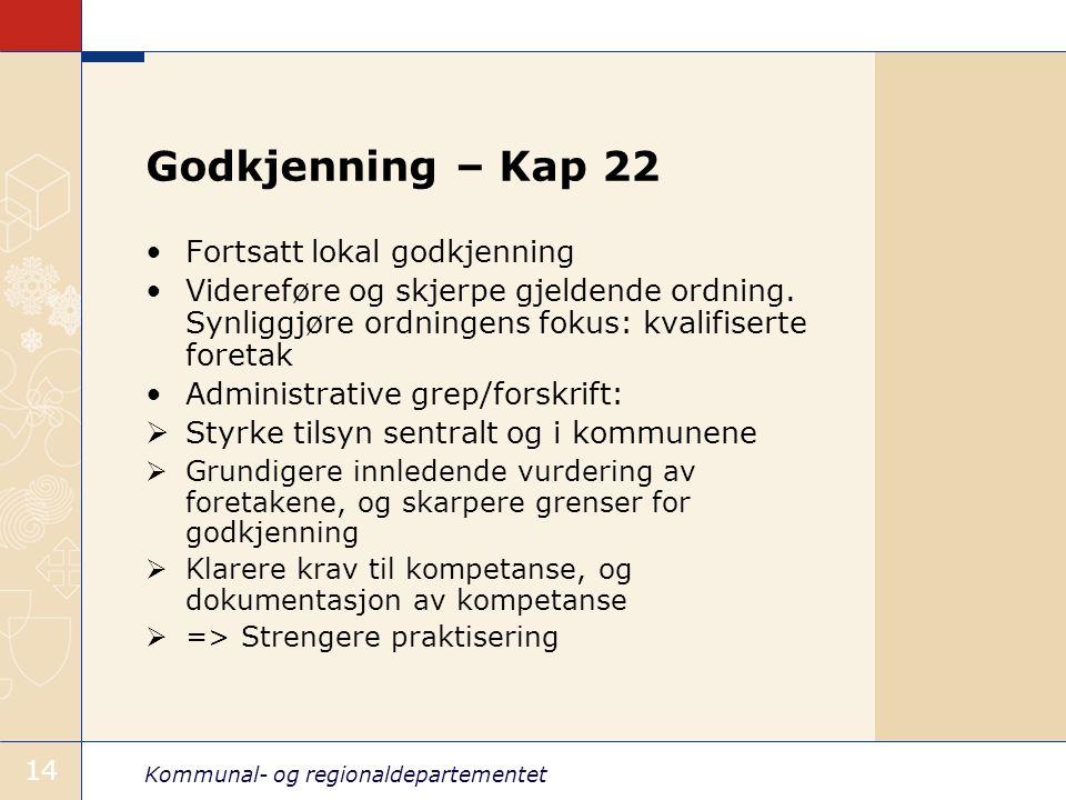 Kommunal- og regionaldepartementet 14 Godkjenning – Kap 22 Fortsatt lokal godkjenning Videreføre og skjerpe gjeldende ordning.