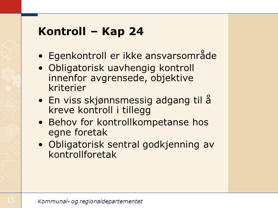Kommunal- og regionaldepartementet 15 Kontroll – Kap 24 Egenkontroll er ikke ansvarsområde Obligatorisk uavhengig kontroll innenfor avgrensede, objekt