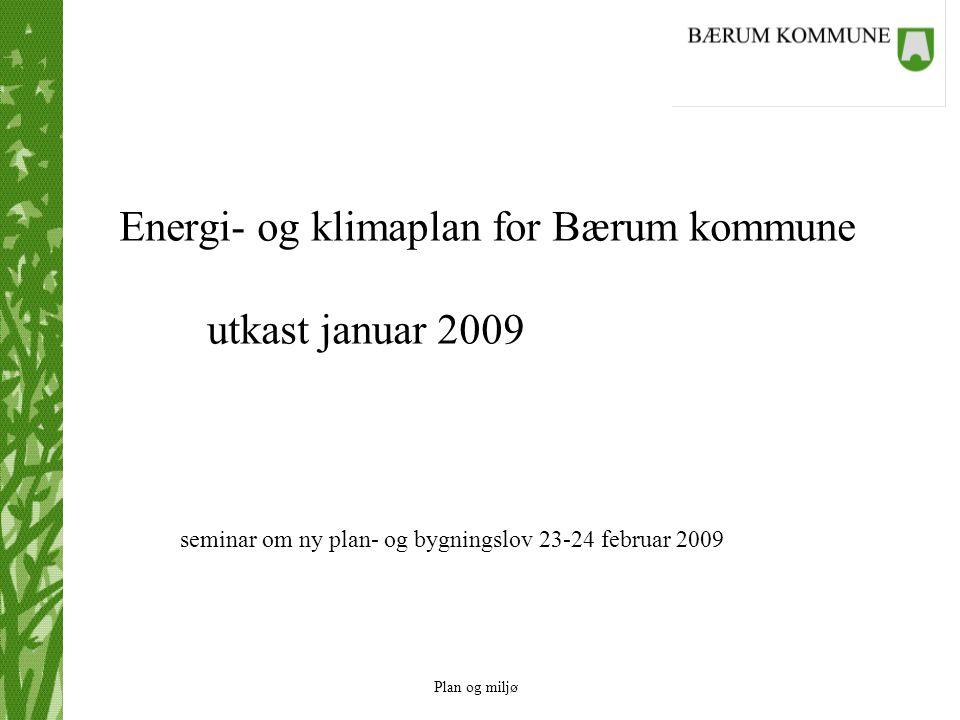 Plan og miljø Energi- og klimaplan for Bærum kommune utkast januar 2009 seminar om ny plan- og bygningslov 23-24 februar 2009