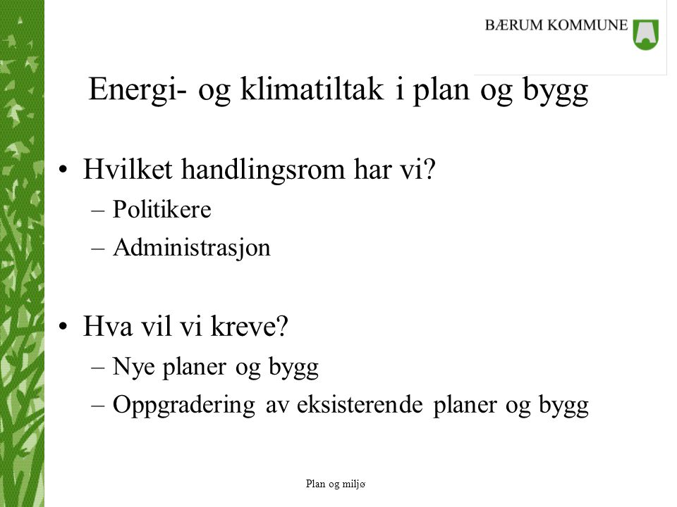 Plan og miljø Energi- og klimatiltak i plan og bygg Hvilket handlingsrom har vi.