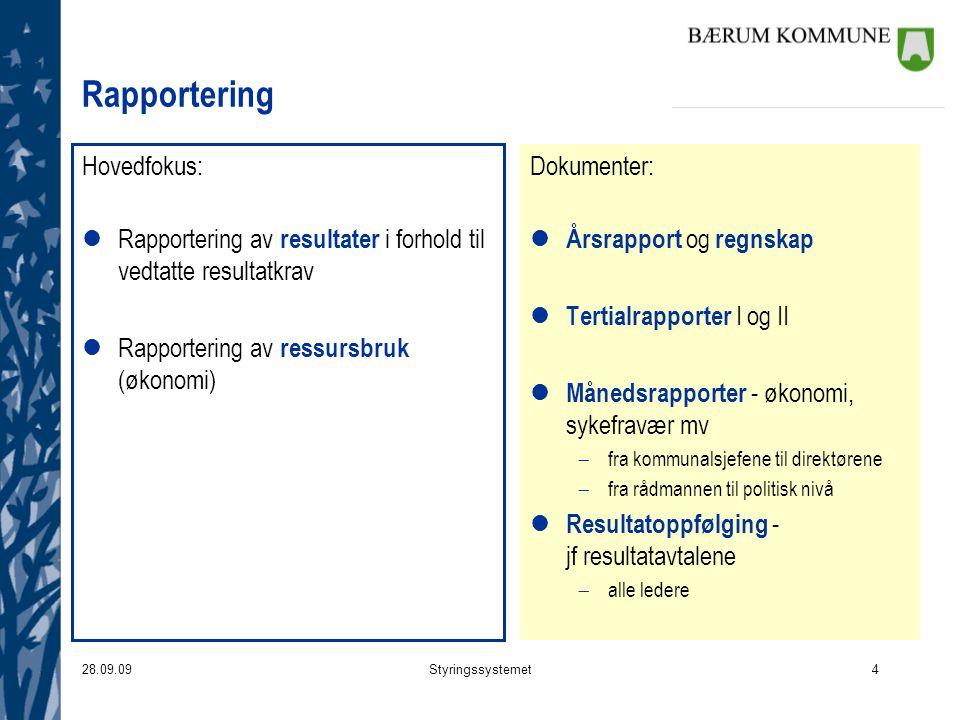 28.09.09Styringssystemet4 Rapportering Hovedfokus: lRapportering av resultater i forhold til vedtatte resultatkrav lRapportering av ressursbruk (økono