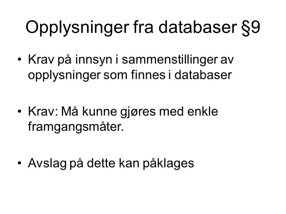 Opplysninger fra databaser §9 Krav på innsyn i sammenstillinger av opplysninger som finnes i databaser Krav: Må kunne gjøres med enkle framgangsmåter.