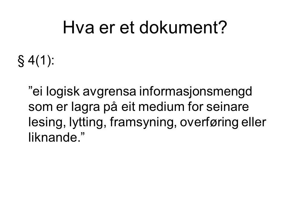 """Hva er et dokument? § 4(1): """"ei logisk avgrensa informasjonsmengd som er lagra på eit medium for seinare lesing, lytting, framsyning, overføring eller"""
