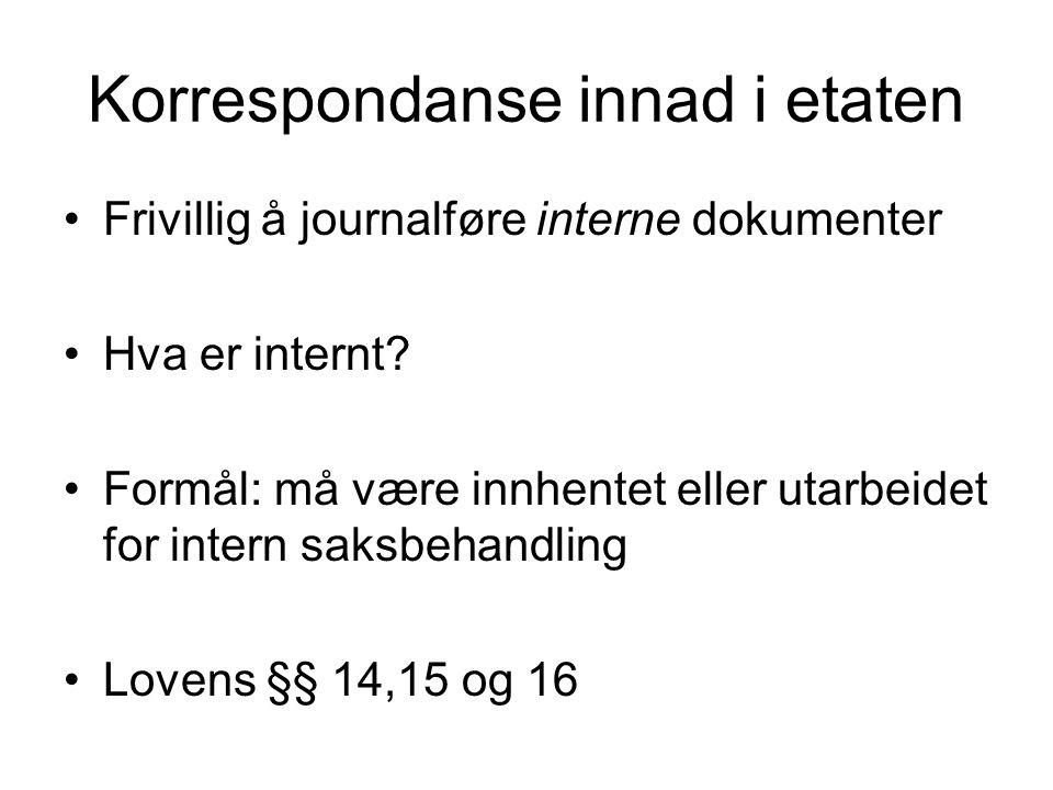 Korrespondanse innad i etaten Frivillig å journalføre interne dokumenter Hva er internt? Formål: må være innhentet eller utarbeidet for intern saksbeh