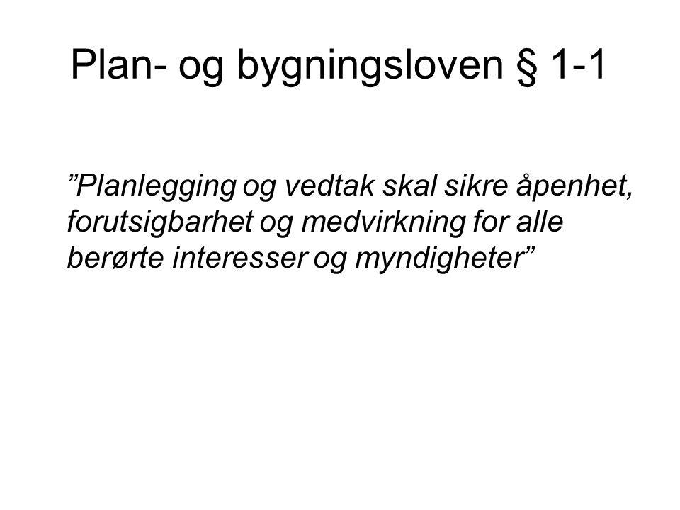 """Plan- og bygningsloven § 1-1 """"Planlegging og vedtak skal sikre åpenhet, forutsigbarhet og medvirkning for alle berørte interesser og myndigheter"""""""