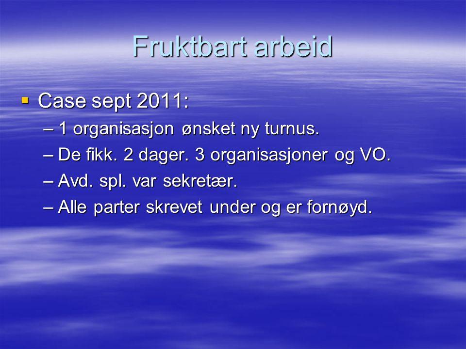 Fruktbart arbeid  Case sept 2011: –1 organisasjon ønsket ny turnus. –De fikk. 2 dager. 3 organisasjoner og VO. –Avd. spl. var sekretær. –Alle parter