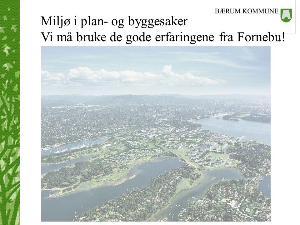 Plan og miljø Miljø i plan- og byggesaker Vi må bruke de gode erfaringene fra Fornebu!