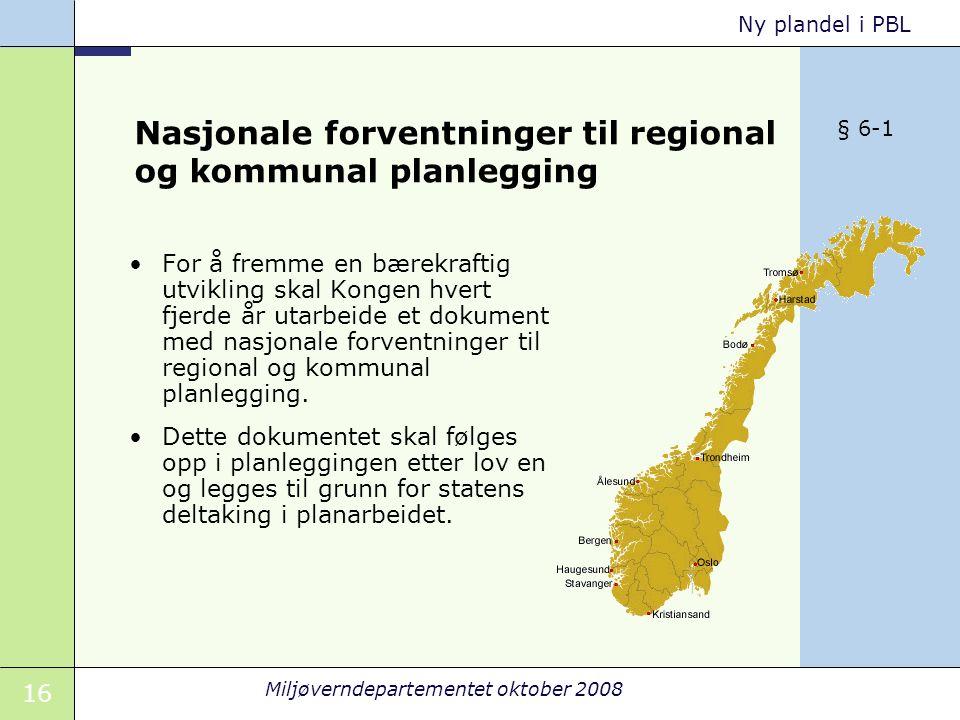16 Miljøverndepartementet oktober 2008 Ny plandel i PBL Nasjonale forventninger til regional og kommunal planlegging For å fremme en bærekraftig utvik