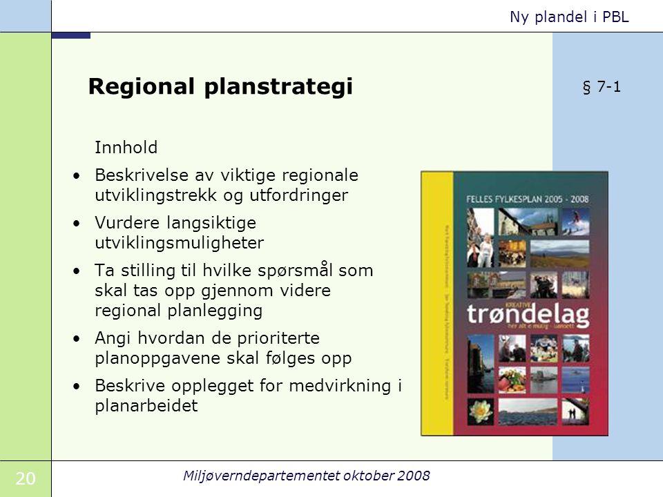 20 Miljøverndepartementet oktober 2008 Ny plandel i PBL Regional planstrategi Innhold Beskrivelse av viktige regionale utviklingstrekk og utfordringer