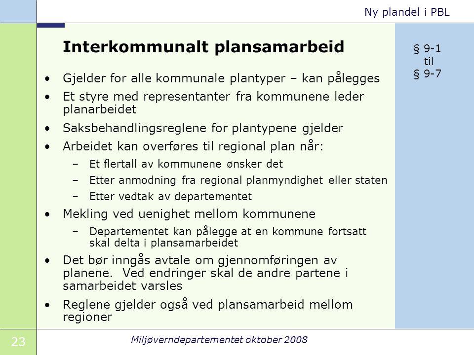 23 Miljøverndepartementet oktober 2008 Ny plandel i PBL Interkommunalt plansamarbeid Gjelder for alle kommunale plantyper – kan pålegges Et styre med