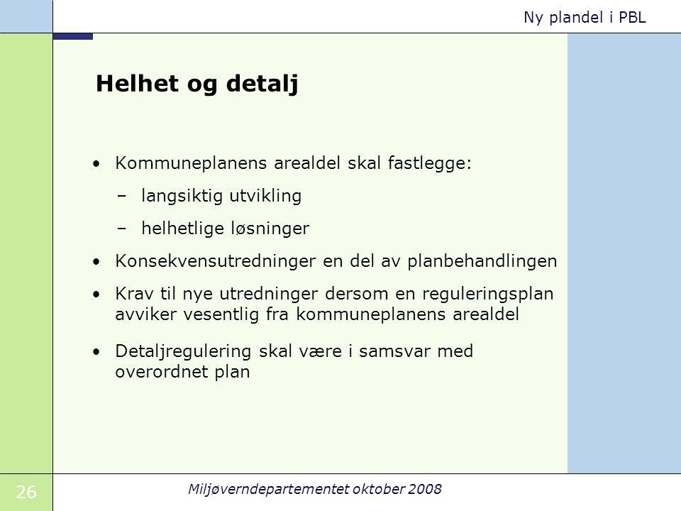 26 Miljøverndepartementet oktober 2008 Ny plandel i PBL Helhet og detalj Kommuneplanens arealdel skal fastlegge: –langsiktig utvikling –helhetlige løs
