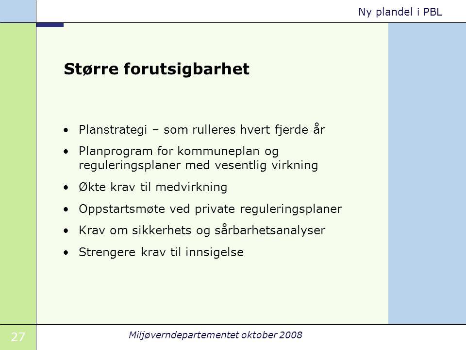27 Miljøverndepartementet oktober 2008 Ny plandel i PBL Større forutsigbarhet Planstrategi – som rulleres hvert fjerde år Planprogram for kommuneplan