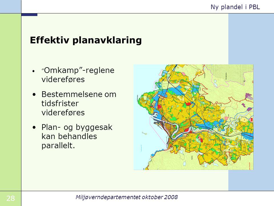 28 Miljøverndepartementet oktober 2008 Ny plandel i PBL Effektiv planavklaring Omkamp -reglene videreføres Bestemmelsene om tidsfrister videreføres Plan- og byggesak kan behandles parallelt.