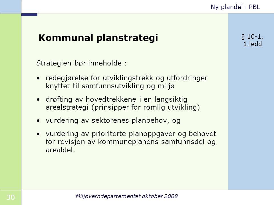 30 Miljøverndepartementet oktober 2008 Ny plandel i PBL Kommunal planstrategi Strategien bør inneholde : redegjørelse for utviklingstrekk og utfordrin