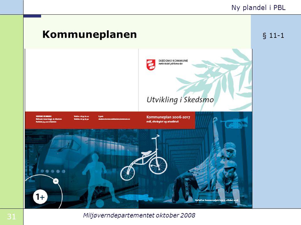 31 Miljøverndepartementet oktober 2008 Ny plandel i PBL Kommuneplanen omfatter samfunnsdel med handlingsdel og arealdel. skal ivareta både kommunale,