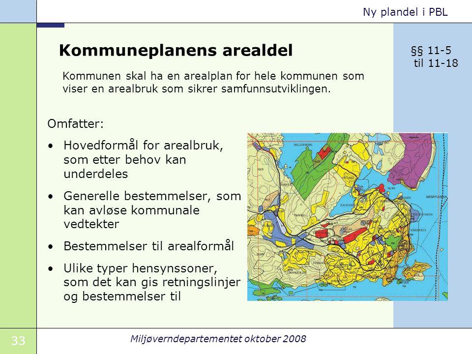 33 Miljøverndepartementet oktober 2008 Ny plandel i PBL Kommuneplanens arealdel Omfatter: Hovedformål for arealbruk, som etter behov kan underdeles Ge