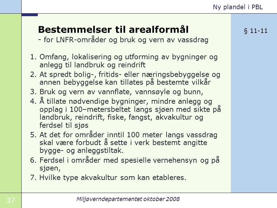 37 Miljøverndepartementet oktober 2008 Ny plandel i PBL Bestemmelser til arealformål - for LNFR-områder og bruk og vern av vassdrag 1. Omfang, lokalis