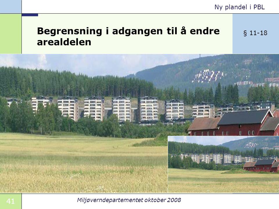 41 Miljøverndepartementet oktober 2008 Ny plandel i PBL Begrensning i adgangen til å endre arealdelen Kongen kan bestemme at deler av en arealdel ikke