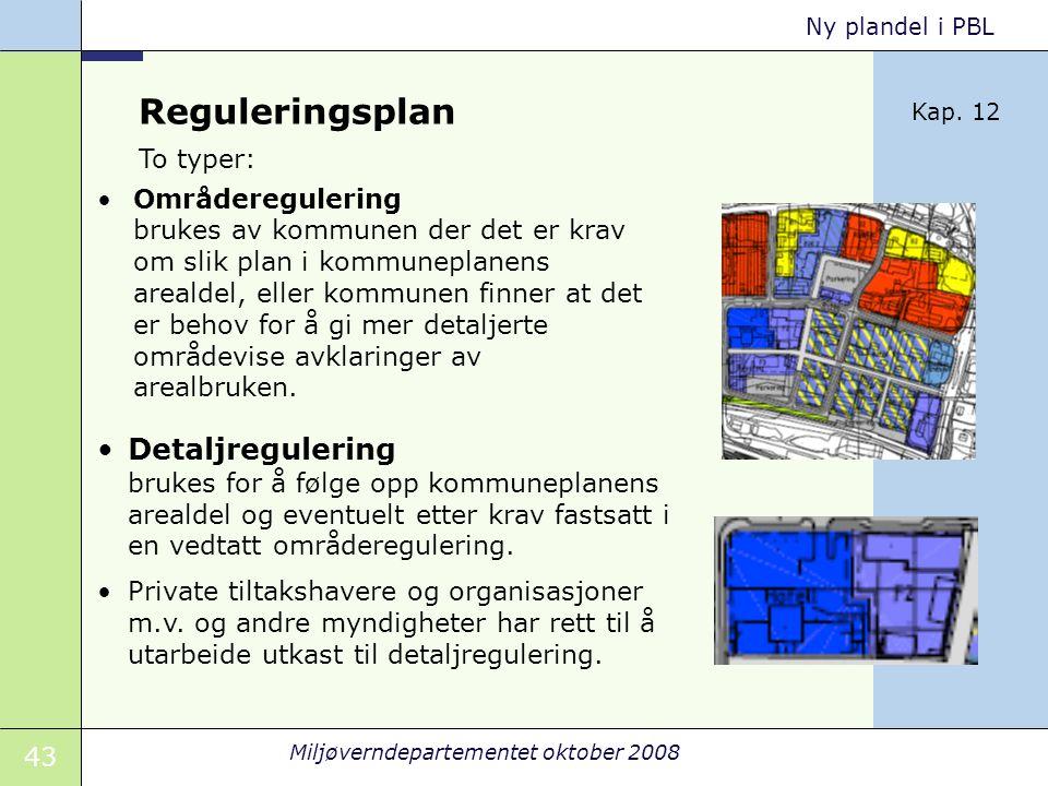 43 Miljøverndepartementet oktober 2008 Ny plandel i PBL Reguleringsplan Områderegulering brukes av kommunen der det er krav om slik plan i kommuneplan