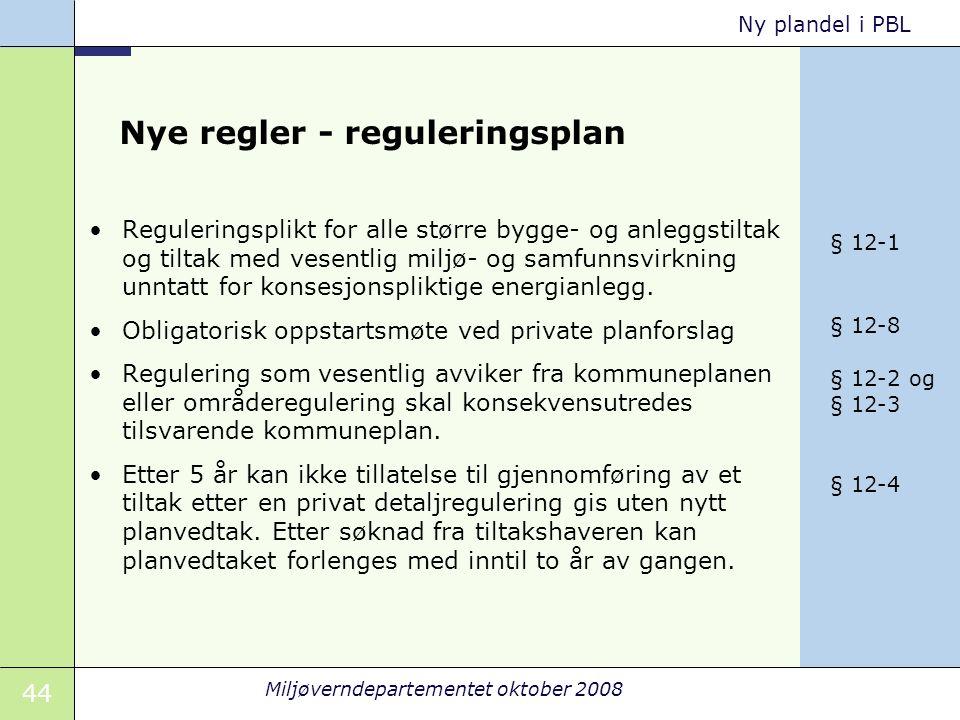 44 Miljøverndepartementet oktober 2008 Ny plandel i PBL Nye regler - reguleringsplan Reguleringsplikt for alle større bygge- og anleggstiltak og tilta