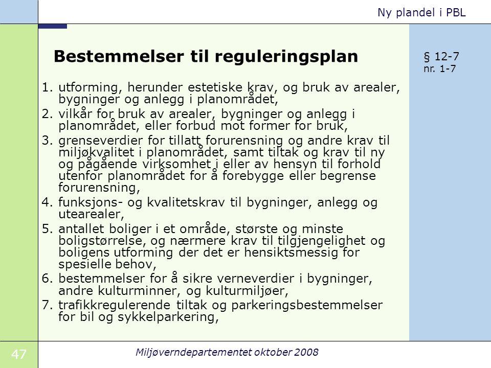 47 Miljøverndepartementet oktober 2008 Ny plandel i PBL Bestemmelser til reguleringsplan 1.utforming, herunder estetiske krav, og bruk av arealer, byg