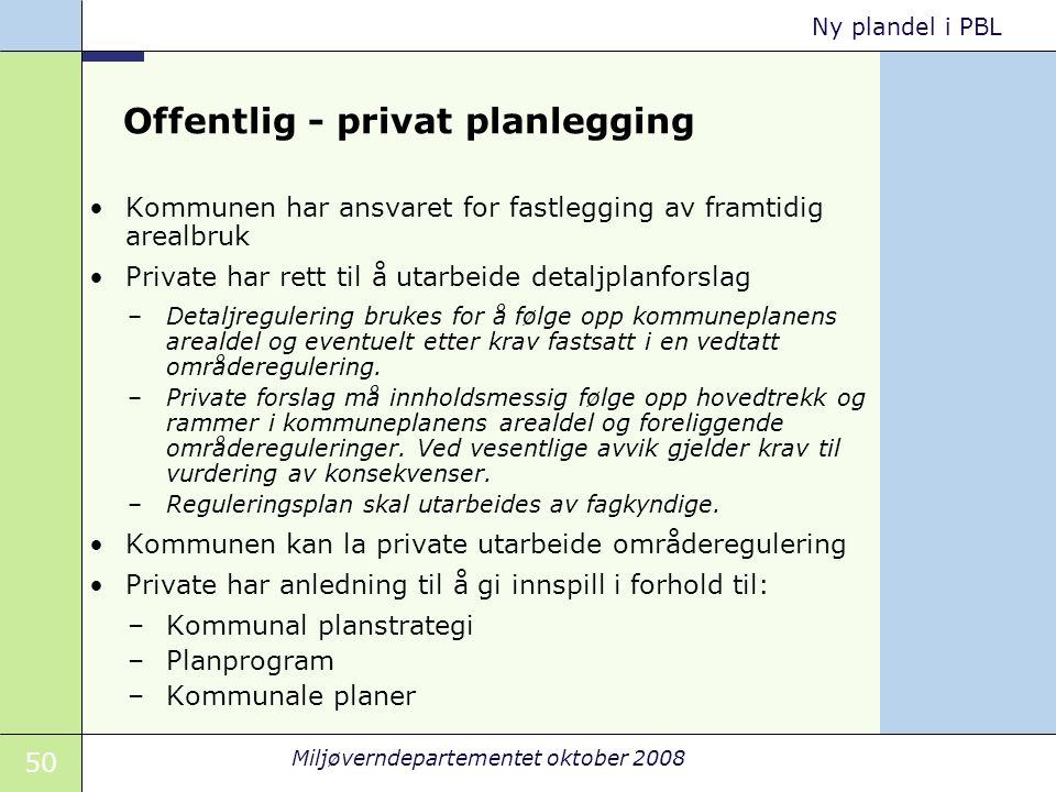 50 Miljøverndepartementet oktober 2008 Ny plandel i PBL Offentlig - privat planlegging Kommunen har ansvaret for fastlegging av framtidig arealbruk Pr