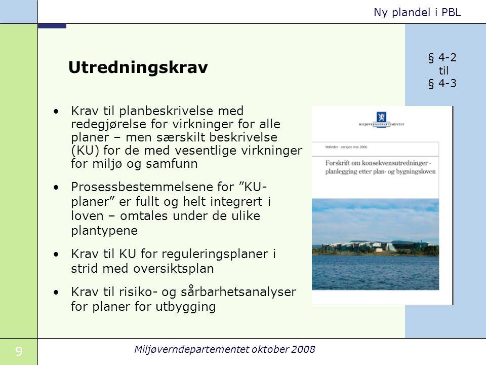 9 Miljøverndepartementet oktober 2008 Ny plandel i PBL Utredningskrav Krav til planbeskrivelse med redegjørelse for virkninger for alle planer – men s
