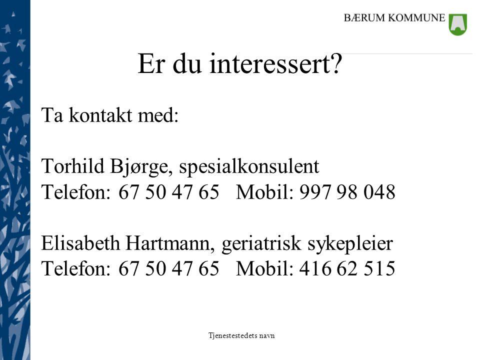 Tjenestestedets navn Er du interessert? Ta kontakt med: Torhild Bjørge, spesialkonsulent Telefon: 67 50 47 65 Mobil: 997 98 048 Elisabeth Hartmann, ge