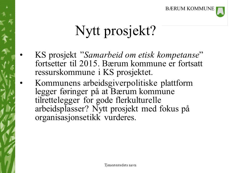 """Tjenestestedets navn Nytt prosjekt? KS prosjekt """"Samarbeid om etisk kompetanse"""" fortsetter til 2015. Bærum kommune er fortsatt ressurskommune i KS pro"""