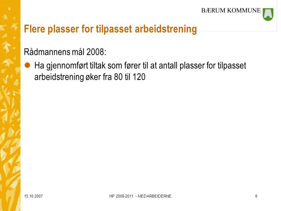 15.10.2007HP 2008-2011 - MEDARBEIDERNE8 Flere plasser for tilpasset arbeidstrening Rådmannens mål 2008: lHa gjennomført tiltak som fører til at antall