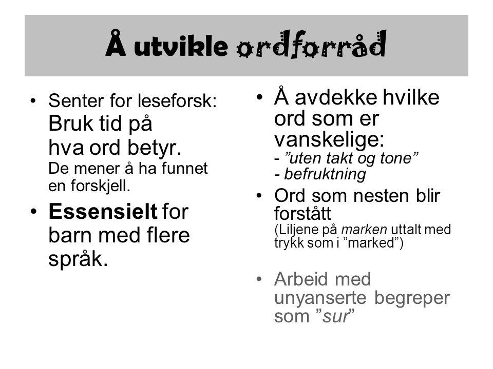 Å utvikle ordforråd Senter for leseforsk: Bruk tid på hva ord betyr. De mener å ha funnet en forskjell. Essensielt for barn med flere språk. Å avdekke