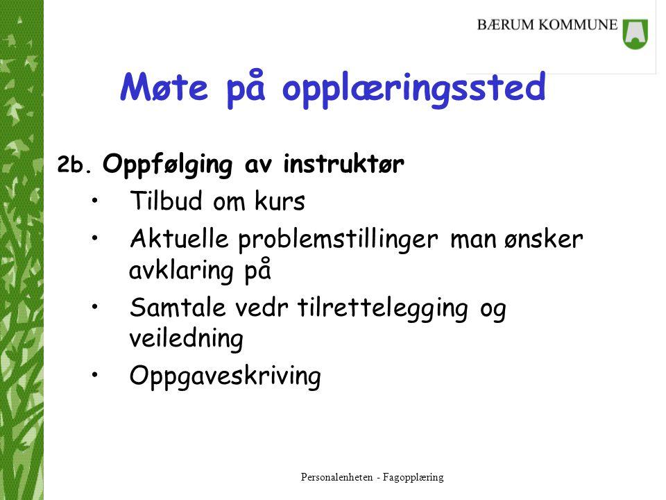 Personalenheten - Fagopplæring Møte på opplæringssted 3.