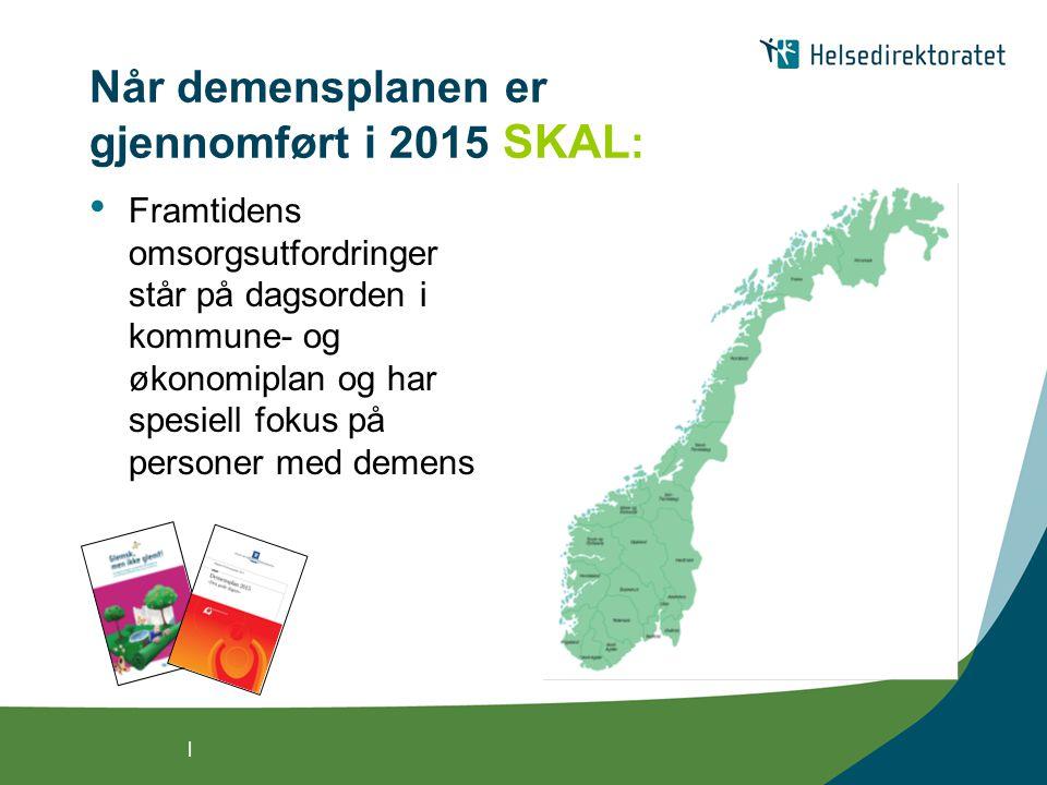 | Når demensplanen er gjennomført i 2015 SKAL : Framtidens omsorgsutfordringer står på dagsorden i kommune- og økonomiplan og har spesiell fokus på pe