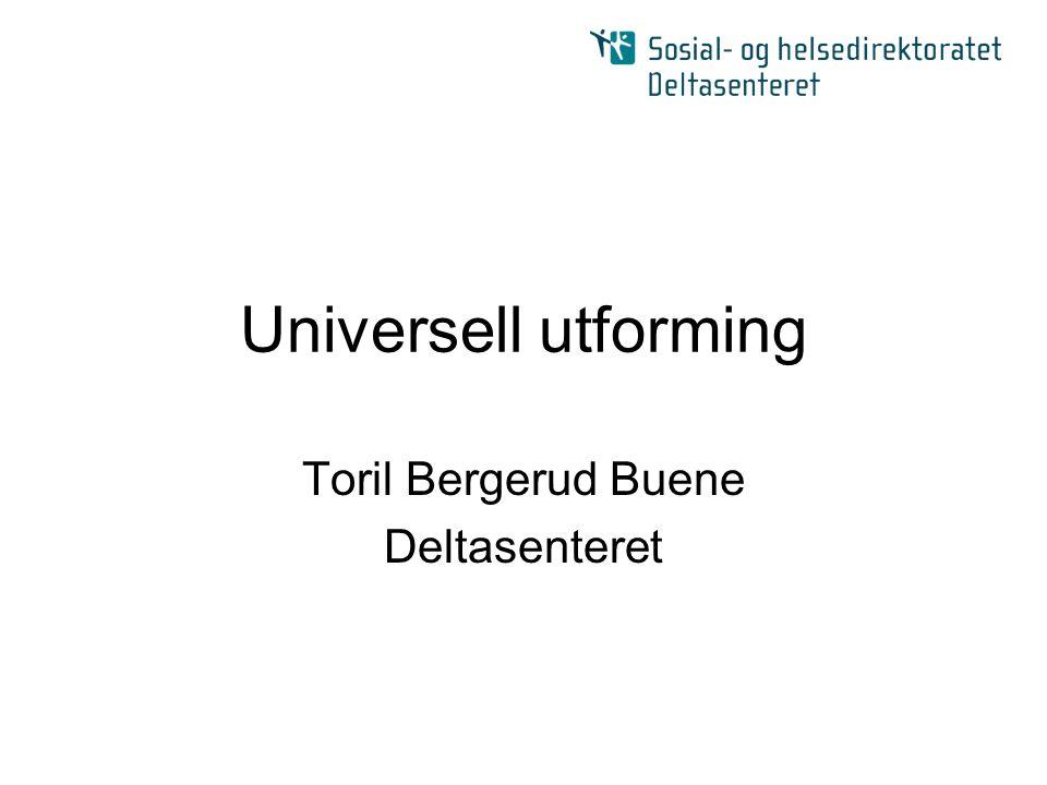 Universell utforming Toril Bergerud Buene Deltasenteret