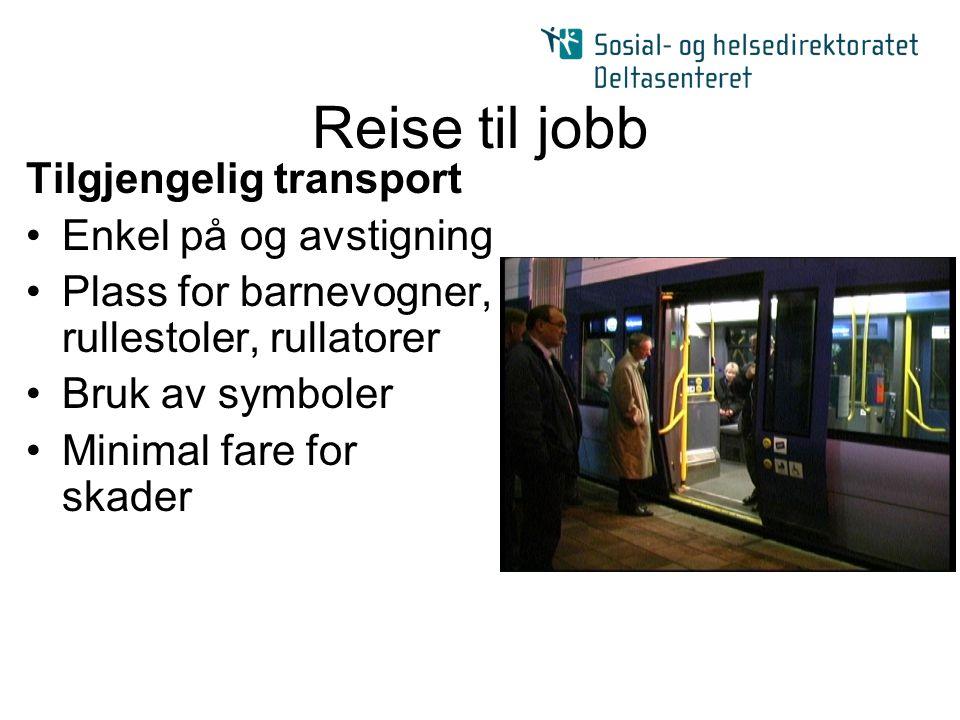 Reise til jobb Tilgjengelig transport Enkel på og avstigning Plass for barnevogner, rullestoler, rullatorer Bruk av symboler Minimal fare for skader
