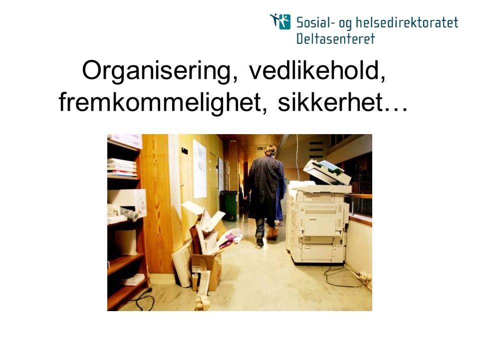 Organisering, vedlikehold, fremkommelighet, sikkerhet…