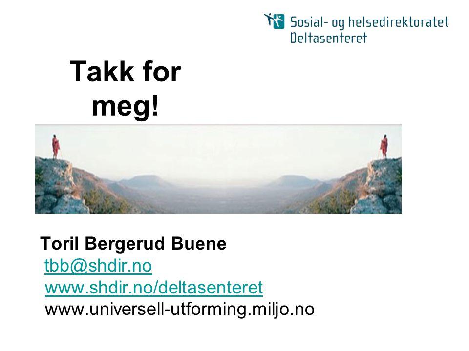 Takk for meg! Toril Bergerud Buene tbb@shdir.no www.shdir.no/deltasenteret www.universell-utforming.miljo.no