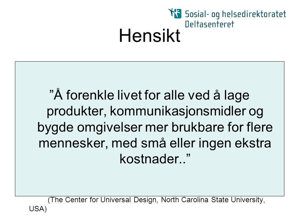"""Hensikt """"Å forenkle livet for alle ved å lage produkter, kommunikasjonsmidler og bygde omgivelser mer brukbare for flere mennesker, med små eller inge"""