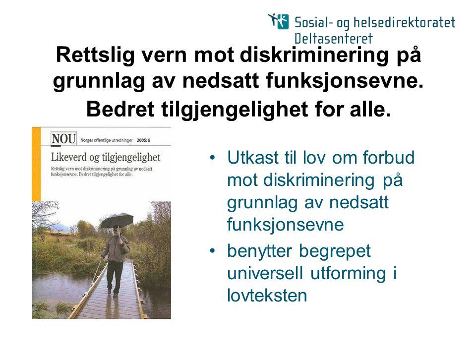 Rettslig vern mot diskriminering på grunnlag av nedsatt funksjonsevne. Bedret tilgjengelighet for alle. Utkast til lov om forbud mot diskriminering på