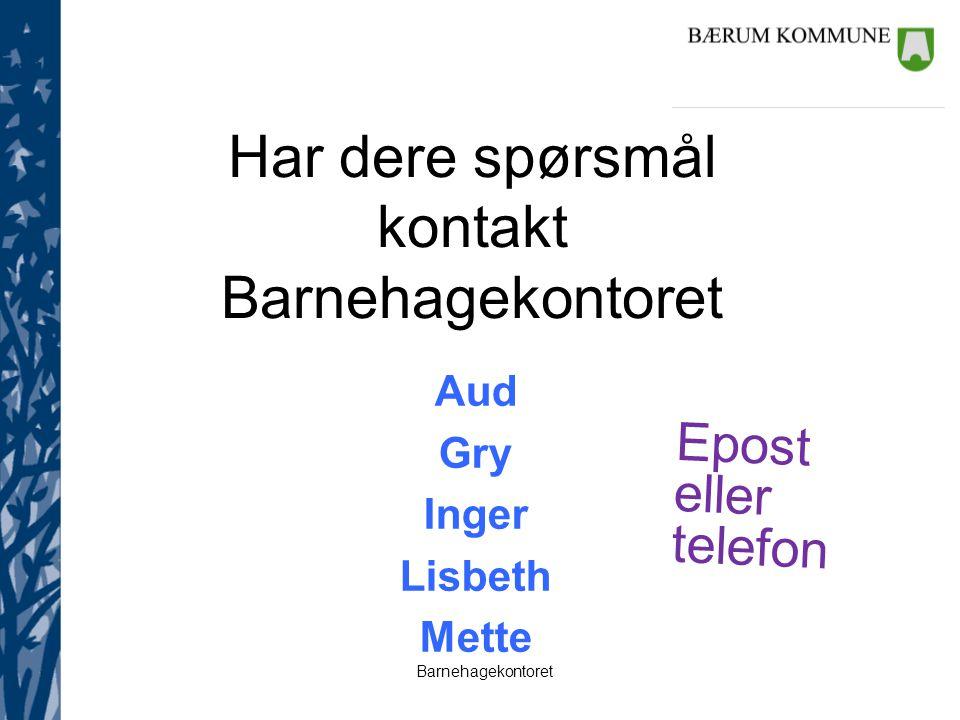 Barnehagekontoret Har dere spørsmål kontakt Barnehagekontoret Aud Gry Inger Lisbeth Mette Epost eller telefon