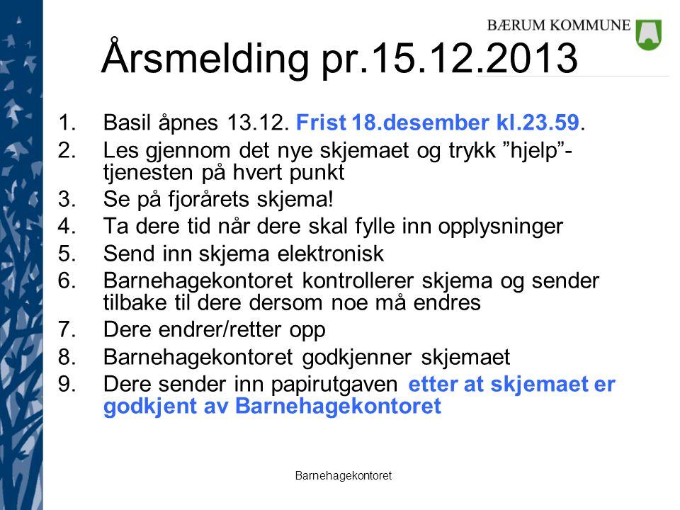 """Barnehagekontoret Årsmelding pr.15.12.2013 1.Basil åpnes 13.12. Frist 18.desember kl.23.59. 2.Les gjennom det nye skjemaet og trykk """"hjelp""""- tjenesten"""