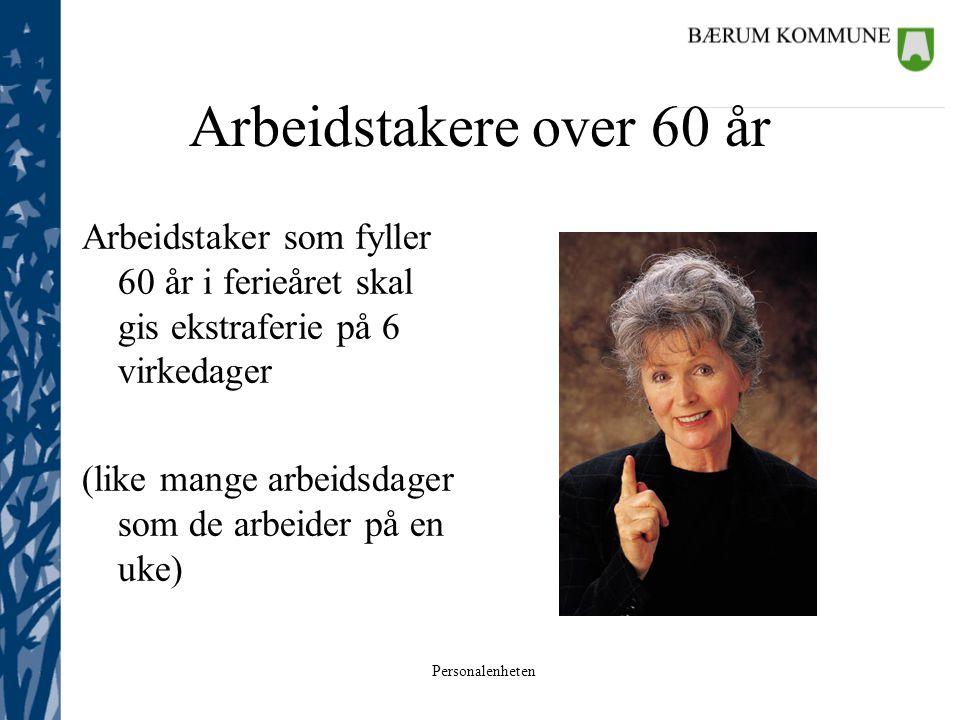 Personalenheten Arbeidstakere over 60 år Arbeidstaker som fyller 60 år i ferieåret skal gis ekstraferie på 6 virkedager (like mange arbeidsdager som d
