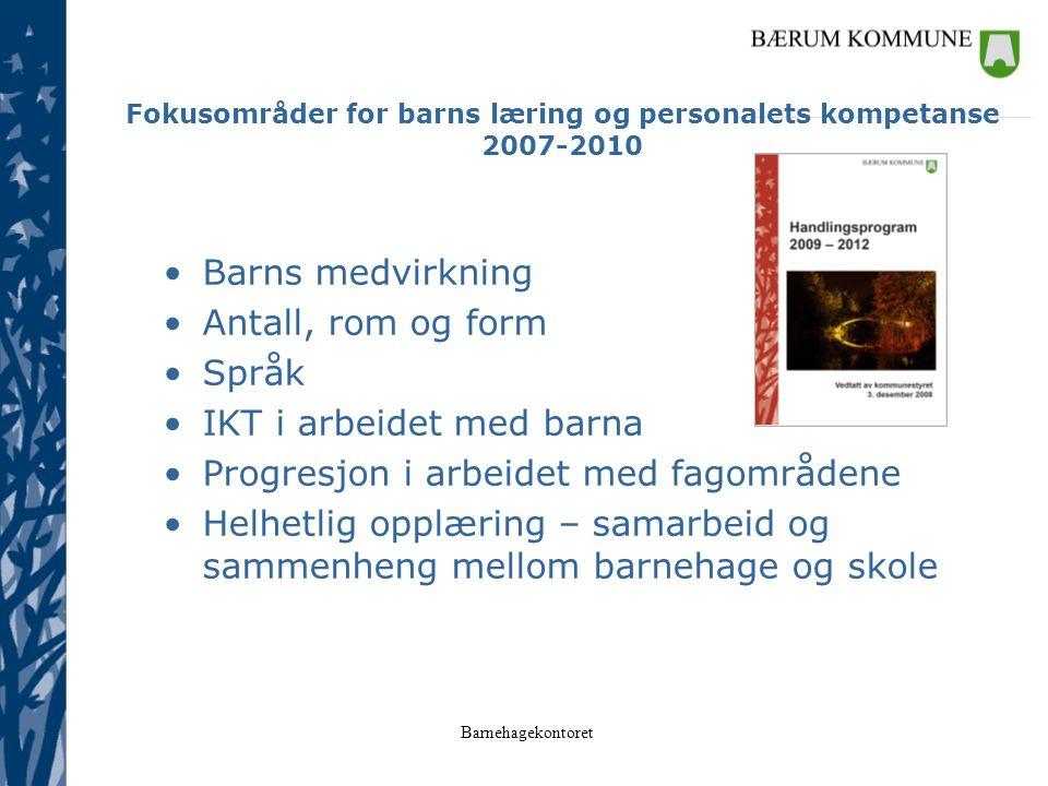 Barnehagekontoret Fokusområder for barns læring og personalets kompetanse 2007-2010 Barns medvirkning Antall, rom og form Språk IKT i arbeidet med bar