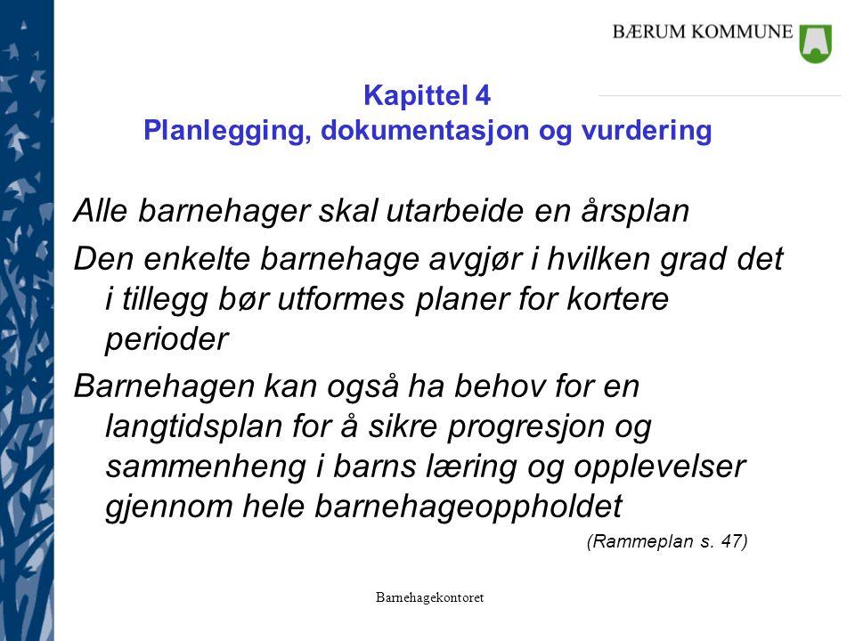 Barnehagekontoret Kapittel 4 Planlegging, dokumentasjon og vurdering Alle barnehager skal utarbeide en årsplan Den enkelte barnehage avgjør i hvilken
