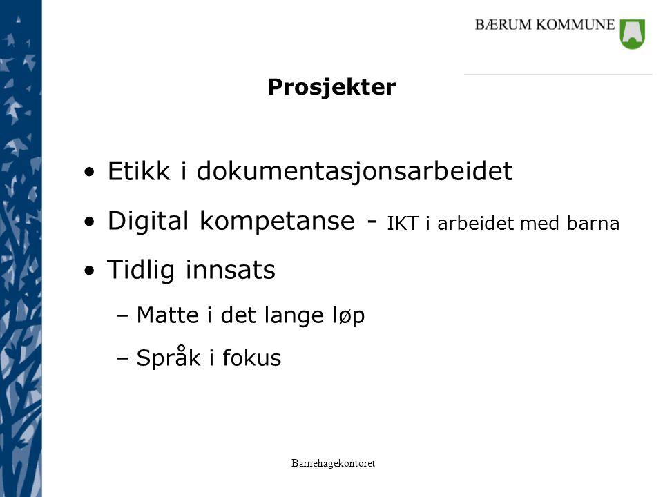 Barnehagekontoret Prosjekter Etikk i dokumentasjonsarbeidet Digital kompetanse - IKT i arbeidet med barna Tidlig innsats –Matte i det lange løp –Språk